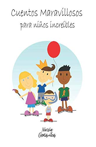 Cuentos maravillosos para niños increibles (Cuentos infantiles)