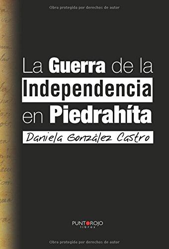 La guerra de la independencia en PiedraHíta par Daniela González
