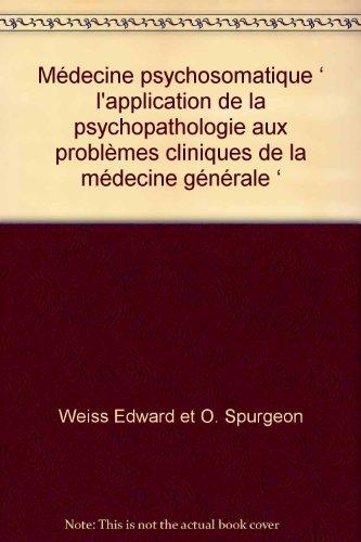 Médecine psychosomatique ' l'application de la psychopathologie aux problèmes cliniques de la médecine générale '