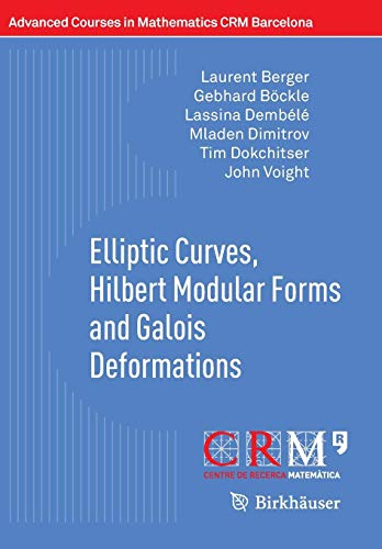 Elliptic Curves, Hilbert Modular Forms and Galois Deformations (Advanced Courses in Mathematics - C.R.M. Barcelona) -