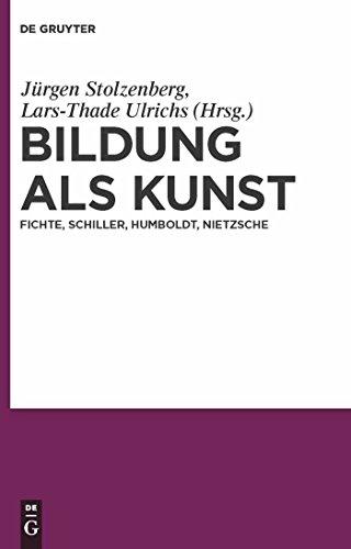 Bildung als Kunst: Fichte, Schiller, Humboldt, Nietzsche