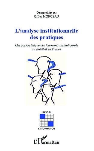 Analyse insitutionnelle des pratiques: Une socio-clinique des tourments institutionnels au Brésil et en France