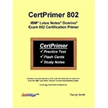 Certprimer 802: IBM Lotus Notes Domino Exam 802 Certification Primer by Randy Smith (2008-06-16)