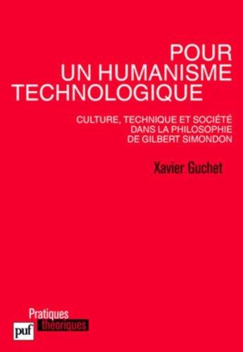 Pour un humanisme technologique. Culture, technique et socit dans la philosophie de Gilbert Simondon de Xavier Guchet (12 janvier 2010) Broch