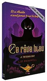 Ce rêve bleu - Et si Aladdin n'avait jamais trouvé la lampe ? de Liz Braswell