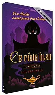 Ce rêve bleu : Et si Aladdin n'avait jamais trouvé la lampe ? par Liz Braswell