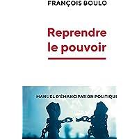 Reprendre le pouvoir: Manuel d'émancipation politique