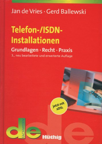 Telefon- / ISDN - Installationen: Installation von Endeinrichtungen für öffentliche Telekommunikationsnetze. Grundlagen - Recht - Praxis