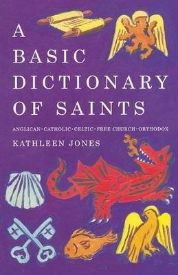 [A Basic Dictionary of Saints: Anglican, Catholic, Free Church and Orthodox] (By: Kathleen Jones) [published: January, 2011]