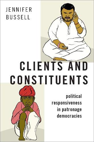 Clients and Constituents: Political Responsiveness in Patronage Democracies (Modern South Asia)