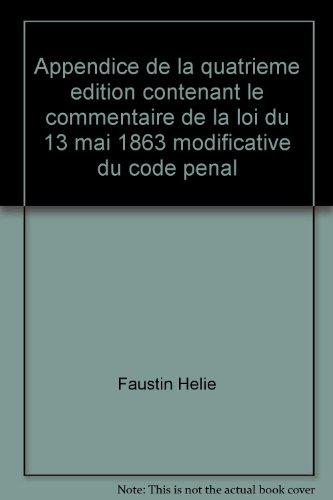 Relié - Appendice de la quatrième édition contenant le commentaire de la loi du 13 mai 1863 modificative du code pénal
