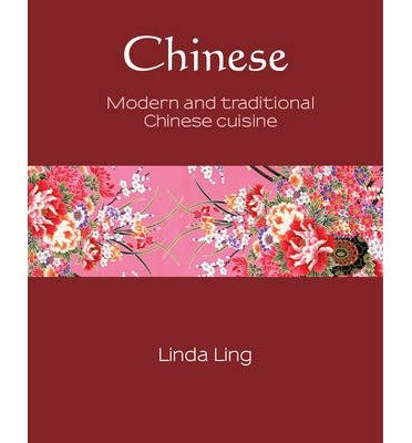 [(Chinese: Modern and Traditional Chinese Cuisine)] [ By (author) Linda Ling ] [October, 2014]