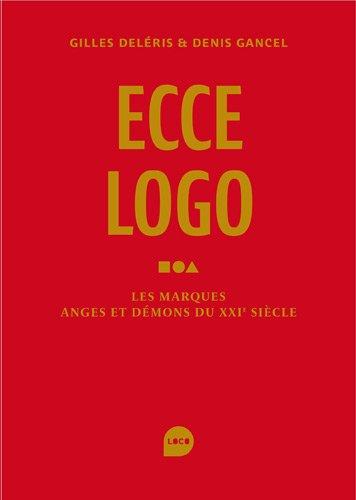 Ecce logo: Les marques anges et démons du XXIe siècle par Gilles Deléris