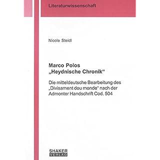 """Marco Polos """"Heydnische Chronik"""": Die mitteldeutsche Bearbeitung des """"Divisament dou monde"""" nach der Admonter Handschrift Cod. 504 (Berichte aus der Literaturwissenschaft)"""