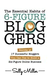 #10: The Essential Habits Of 6-Figure Bloggers: Secrets of 17 Successful Bloggers You Can Use to Build a Six-Figure Online Business