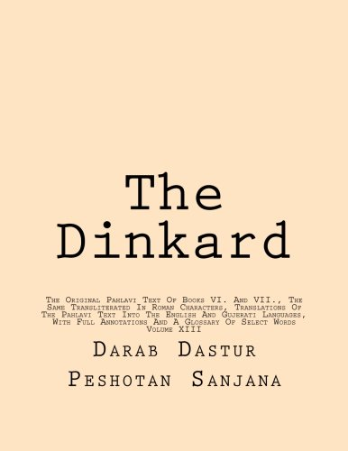 The Dinkard: The Original Pahlavi Text Of Books VI. And VII., The Same Transliterated In Roman Characters, Translations Of The Pahlavi Text Into The ... And A Glossary Of Select Words: Volume 13 por Darab Dastur Peshotan Sanjana