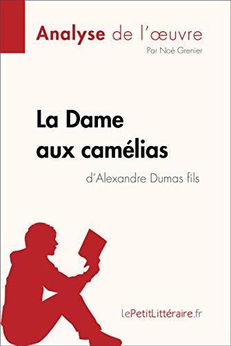 La Dame aux camélias d'Alexandre Dumas fils (Analyse de l'oeuvre): Comprendre la littérature avec lePetitLittéraire.fr (Fiche de lecture) par Noé Grenier