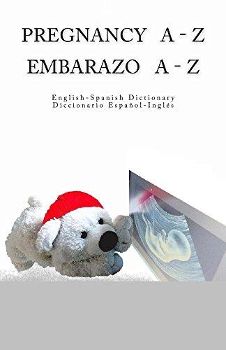 Pregnancy A - Z English - Spanish Dictionary / Embarazo A - Z Diccionario Espanol - Ingles por Edita Ciglenecki