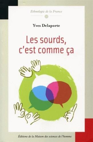 Les Sourds, c'est comme ça : Ethnologie de la surdimutité par Yves Delaporte