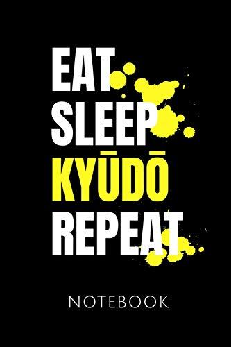 EAT SLEEP KYUDO REPEAT NOTEBOOK: | Notizbuch mit 110 linierten Seiten | Format 6x9 DIN A5 | Soft cover matt | Klick auf den Autorennamen für mehr Designs zum Thema