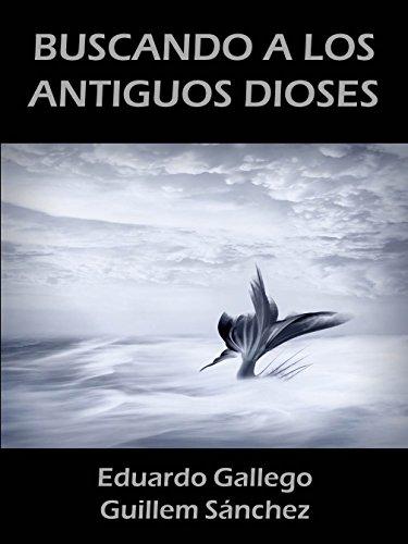 BUSCANDO A LOS ANTIGUOS DIOSES por Eduardo Gallego