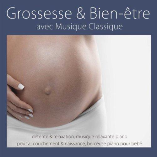 Grossesse & bien-être avec musique classique: détente & relaxation, musique relaxante piano pour accouchement & naissance, berceuse piano pour bebe