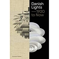 Danish Lights _ 1920 to Now: 100 Stories about Danish Lamp Design