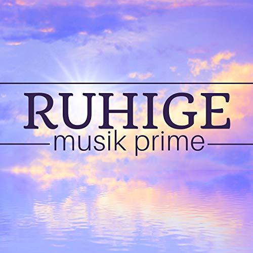Ruhige Musik Prime - die entspannendsten Lieder der Welt