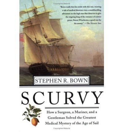 (Scurvy: How a Surgeon, a Mariner, and a Gentlemen Solved the Greatest Medical Mystery of the Age of Sail) By Brown, Stephen R. (Author) Paperback on 01-Aug-2005