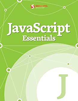 JavaScript Essentials (Smashing eBook Series 13) (English Edition) von [Magazine, Smashing]
