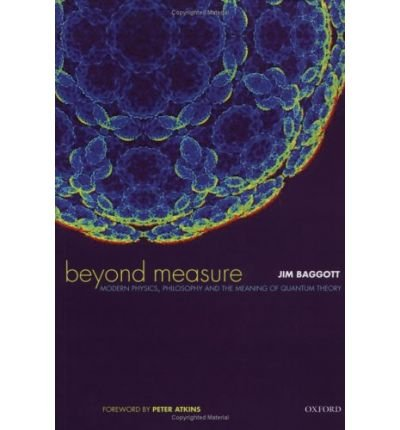 [ BEYOND MEASURE MODERN PHYSICS, PHILOSOPHY AND THE MEANING OF QUANTUM THEORY BY BAGGOTT, JIM](AUTHOR)PAPERBACK