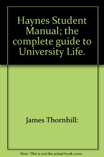 Haynes Student Manual; the complete guide to University Life.