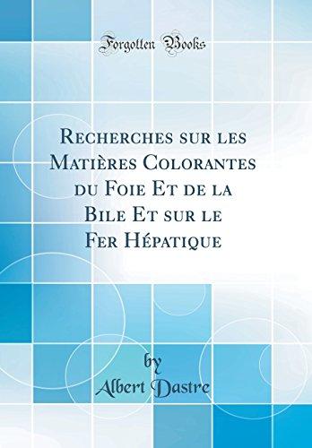 Recherches Sur Les Matieres Colorantes Du Foie Et de la Bile Et Sur Le Fer Hepatique (Classic Reprint)