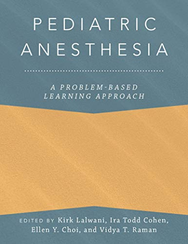 Pediatric Anesthesia: A Problem-Based Learning Approach (Anesthesiology A Problem Based Learning) (English Edition)