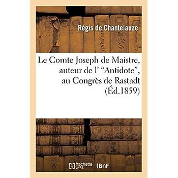 Le Comte Joseph de Maistre, auteur de l''Antidote', au Congrès de Rastadt: . Nouvelles considérations philosophiques et littéraires