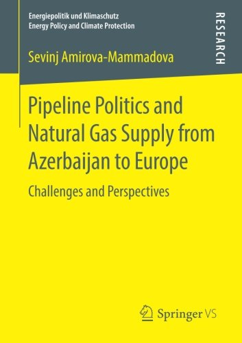 Pipeline Politics and Natural Gas Supply from Azerbaijan to Europe: Challenges and Perspectives (Energiepolitik und Klimaschutz. Energy Policy and Climate Protection)