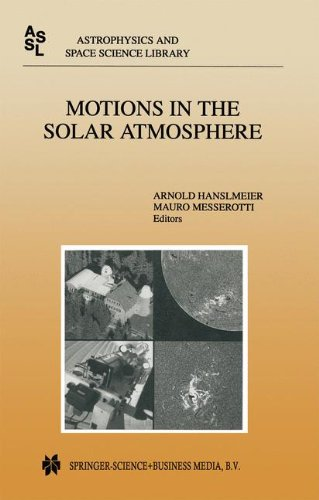 Motions in the Solar Atmosphere: Proceedings Of The Summerschool And Workshop Held At The Solar Observatory Kanzelhöhe Kärnten, Austria, September 1-12, 1997 (Astrophysics And Space Science Library)