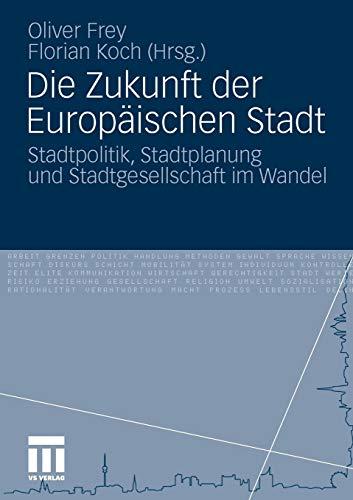 Die Zukunft der Europäischen Stadt: Stadtpolitik, Stadtplanung und Stadtgesellschaft im Wandel
