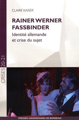 Rainer Werner Fassbinder : Identité allemande et crise du sujet par Claire Kaiser