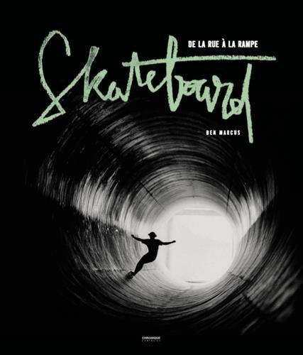 Skateboard : De la rue à la rampe par Ben Marcus