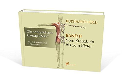 Die Orthopädische Hausapotheke - Band II: Hilfe finden bei Arthrose und Schmerzen - in Ihren Kreuzdarmbein-Gelenken (ISG), der Lenden-, Brust- und Halswirbelsäule, sowie den Kiefer-Gelenken.