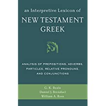An Interpretive Lexicon of New Testament Greek: Analysis of Prepositions, Adverbs, Particles, Relative Pronouns, and Conjunctions (English Edition)