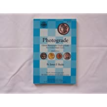 Photograde: A Photographic Grading Encyclopedia for United States Coins : A Guide to Evaluating the Features Which Determine the Price of Rare Coins