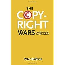 The Copyright Wars – Three Centuries of Trans–Atlantic Battle