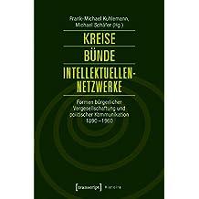 Kreise - Bünde - Intellektuellen-Netzwerke: Formen bürgerlicher Vergesellschaftung und politischer Kommunikation 1890-1960 (Histoire)