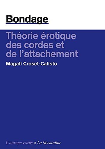 Bondage. Théorie érotique des cordes et de l'attachement par Magali Croset-calisto