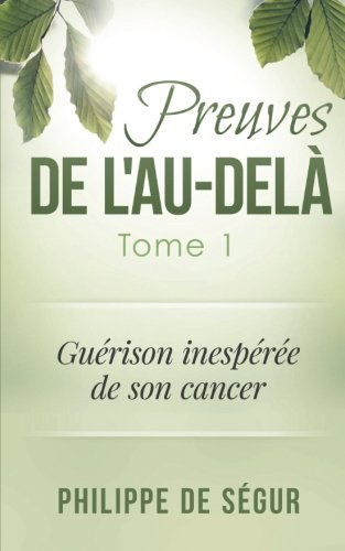 Preuves de l'au-del: Tome 1 - Gurison inespre de son cancer