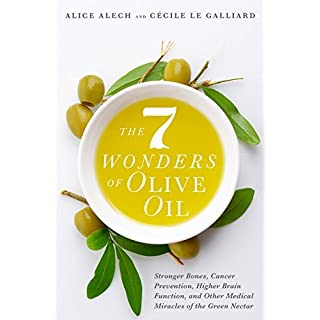 The 7 Wonders of Olive Oil: Stronger Bones, Cancer Prevention, Higher Brain Function, and Other Medical Miracles of the Green Nectar (English Edition)
