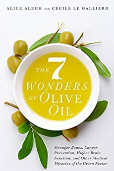 The 7 Wonders of Olive Oil: Stronger Bones, Cancer Prevention, Higher Brain Function, and Other Medical Miracles of the Green Nectar (English Edition) par [Alech, Alice, Le Galliard, Cécile]