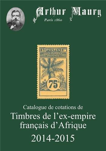 Catalogue de cotations de timbres de l'ex-empire français d'Afrique par Arthur Maury